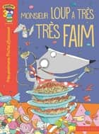 Monsieur Loup a très très faim... ebook by Elisabeth de Lambilly, Francesca Carbelli
