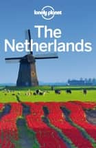 Lonely Planet The Netherlands ebook by Lonely Planet,Ryan Ver Berkmoes,Karla Zimmerman