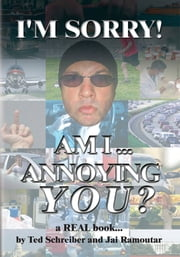 """I'M SORRY, AM I ANNOYING YOU?"" ebook by Jr. Ted Schreiber and Jai Ramoutar"