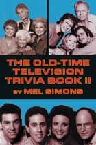 The Old-Time Television Trivia Book II ebook by Mel Simons