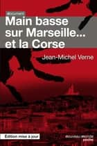 Main basse sur Marseille... et la Corse ebook by Jean-Michel Verne