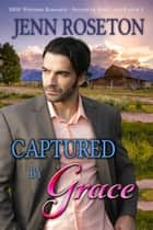 Captured by Grace (BBW Western Romance) - Sisters of Rose Lark Ranch, #3 ebook by Jenn Roseton
