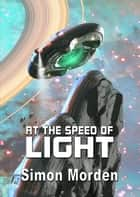 At The Speed of Light - NewCon Press Novellas (Set 1) eBook by Simon Morden