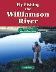 Fly Fishing the Williamson River - An Excerpt from Fly Fishing Central & Southeastern Oregon ebook by Harry Teel