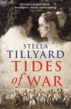 Tides of War ebook by Stella Tillyard