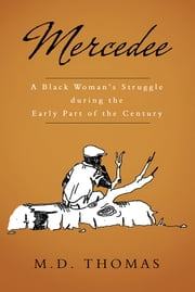 Mercedee - A Black Woman's Struggle during the Early Part of the Century ebook by M.D. Thomas