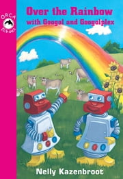 Over the Rainbow with Googol and Googolplex ebook by Nelly Kazenbroot