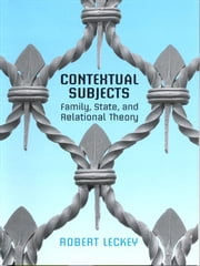 Contextual Subjects - Family, State, and Relational Theory ebook by Robert Leckey