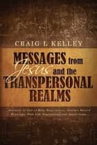 Messages from Jesus and the Transpersonal Realms: Journals of Out-of-Body Experiences, Akashic Record Readings, Past Life Regressions and Apparitions ebook by