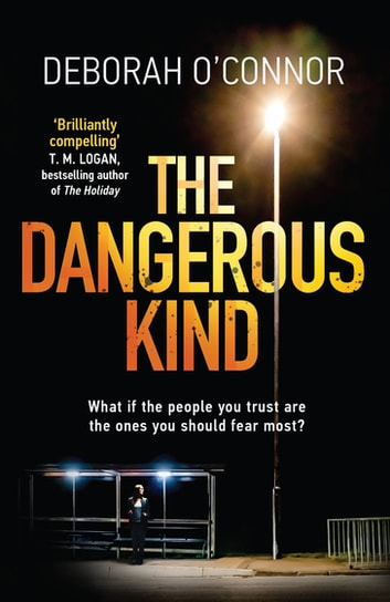 The Dangerous Kind - The thriller that will make you second-guess everyone you meet ebook by Deborah O'Connor