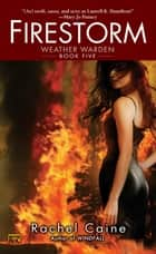 Firestorm - Book Five of the Weather Warden ebook by Rachel Caine