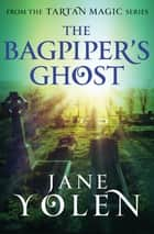 The Bagpiper's Ghost ebook by Jane Yolen