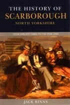 The History of Scarborough ebook by Jack Binns