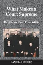 What Makes A Court Supreme ebook by Daniel J. OHern