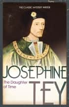 The Daughter Of Time eBook by Josephine Tey