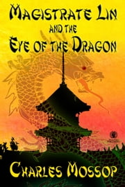 Magistrate Lin and the Eye of the Dragon ebook by Charles Mossop