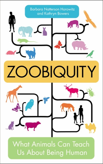 Zoobiquity - What Animals Can Teach Us About Being Human ebook by Barbara Natterson Horowitz,Kathryn Bowers