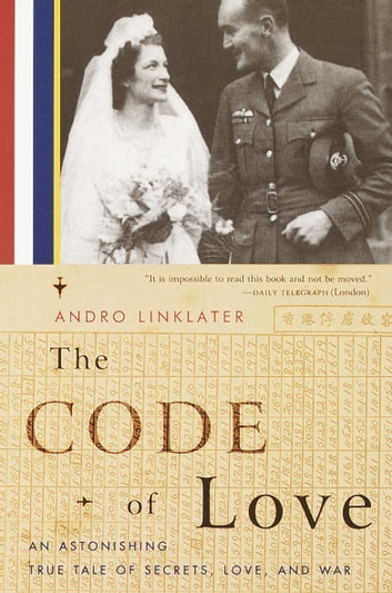 The Code of Love - An Astonishing True Tale of Secrets, Love, and War ebook by Andro Linklater