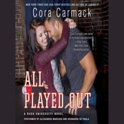 All Played Out - A Rusk University Novel audiobook by Cora Carmack