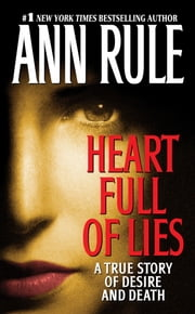 Heart Full of Lies - A True Story of Desire and Death ebook by Ann Rule