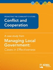 Conflict and Cooperation: Cases in Effectiveness: Promoting the Community's Future ebook by Leighann  Moffitt, Julie  Car, Charldean  Newell