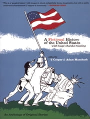 A Fictional History of the United States (with Huge Chunks Missing) ebook by T Cooper,Adam Mansbach