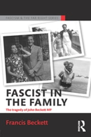 Fascist in the Family - The Tragedy of John Beckett M.P. ebook by Francis Beckett