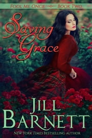 Saving Grace (Fool Me Once Book Two) eBook by Jill Barnett
