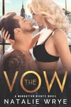The Vow - A Second Chance Romance ebook by Natalie Wrye