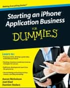 Starting an iPhone Application Business For Dummies ebook by Aaron Nicholson, Joel Elad, Damien Stolarz