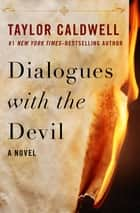 Dialogues with the Devil - A Novel ebook by Taylor Caldwell
