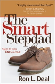 The Smart Stepdad - Steps to Help You Succeed ebook by Ron L. Deal