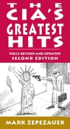 The CIA's Greatest Hits ebook by Mark Zepezauer, Arthur Naiman