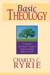 Basic Theology - A Popular Systematic Guide to Understanding Biblical Truth ebook by Charles C. Ryrie