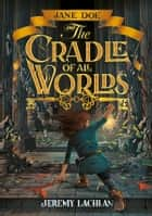 Jane Doe and the Cradle of All Worlds #1 ebook by Lachlan, Jeremy