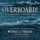 Overboard! - A True Blue-Water Odyssey of Disaster and Survival audiobook by Michael J. Tougias, Malcolm Hillgartner