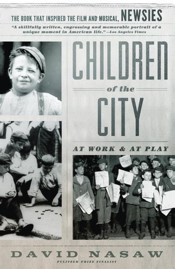 Children Of The City - At Work and at Play ebook by David Nasaw