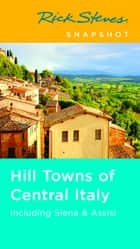 Rick Steves Snapshot Hill Towns of Central Italy ebook by Rick Steves
