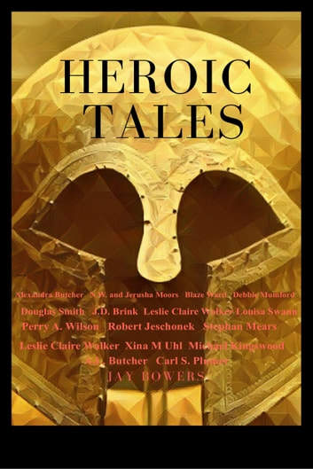 Heroic Tales - A Collection Of 19 Great Tales- Novels, Novella, And Short Stories ebook by Simon Stanton,Stefon Mears,N.W. Moors,Jay Bowers,Michael Kingswood,Carl S. Plumer,J. D. Brink,A. L. Butcher,Louisa Swann,Xina M Uhl,Robert Jeschonek,Blaze Ward,Douglas Smith,P. A. Wilson,Debbie Mumford,Leslie Claire Walker