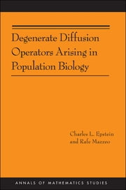 Degenerate Diffusion Operators Arising in Population Biology (AM-185) ebook by Charles L. Epstein,Rafe Mazzeo