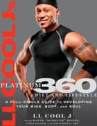 LL Cool J's Platinum 360 Diet and Lifestyle - A Full-Circle Guide to Developing Your Mind, Body, and Soul ebook by LL COOL J, Chris Palmer, Jim Stoppani,...