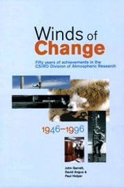 Winds of Change - Fifty Years of Achievements in the CSIRO Division of Atmospheric Research 1946-1996 ebook by John Garratt,David Angus,Paul Holper