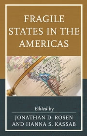Fragile States in the Americas ebook by Jonathan D. Rosen, Hanna S. Kassab, Marlon Anatol,...
