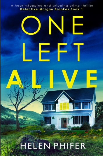 One Left Alive - A heart-stopping and gripping crime thriller ebooks by Helen Phifer