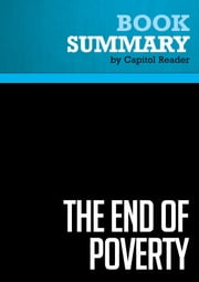 Summary of The End of Poverty: Economic Possibilities For Our Time - Jeffrey D. Sachs ebook by Capitol Reader