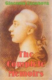 The Complete Memoirs ebook by Giacomo Casanova