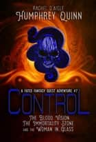 Control (The Blood Vision, The Immortality Stone, and The Woman in Glass) ebook by Rachel Daigle,Humphrey Quinn