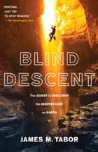 Blind Descent - The Quest to Discover the Deepest Place on Earth ebook by James M. Tabor
