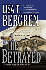 The Betrayed - A Novel of the Gifted ebook by Lisa T. Bergren