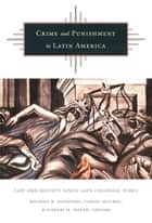 Crime and Punishment in Latin America - Law and Society Since Late Colonial Times ebook by Ricardo D. Salvatore, Carlos Aguirre, Gilbert M. Joseph